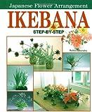 Ikebana: Japanese Flower Arrangement: Step-by-step Japanese Flower Arrangement