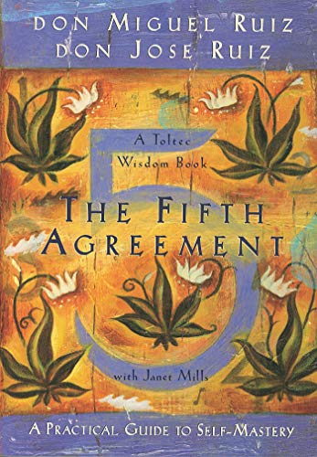 The Fifth Agreement: A Practical Guide to Self-Mastery (Toltec Wisdom) by Don Miguel Ruiz, Don Jose Ruiz, Janet Mills.pdf