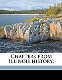 Chapters from Illinois History, Edward G. Mason, 1149304073