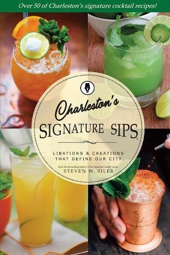 Signature Sips of Charleston: Libations and Creations That Define our ()