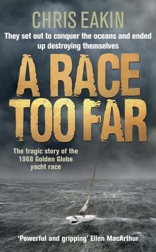 A Race Too Far: The Tragic Story of the 1968 Golden Globe Yacht Race by Eakin, Chris (2010) Hardcover