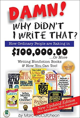 Damn! Why Didn't I Write That?: How Ordinary People Are Raking in $100,000.00... or More Writing Nonfiction Books &