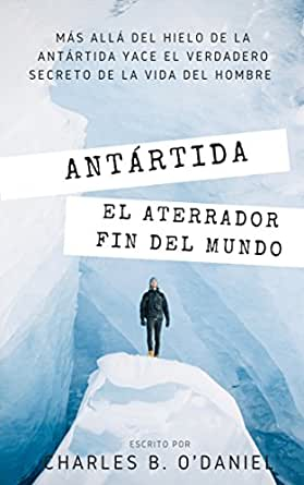 Antártida: El aterrador fin del Mundo eBook: B. O' Daniel