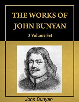 The Works of John Bunyan, complete 3 Volume Set, including 62 books (with Active Table of Contents) [Annotated] by [Bunyan, Bunyan, Bunyan, John]