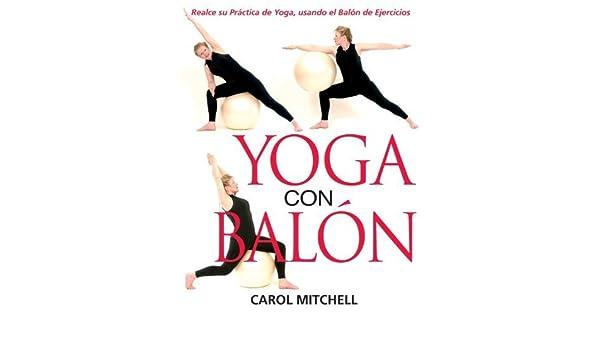 Yoga con Bal?: Realce su Pr?tica de Yoga, usando el Bal? de ...