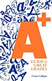 A+ Guide to Great Grades, Louise H. Colligan, 1937387895