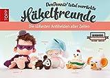 DenDennis' total verrückte Häkelfreunde: Die süßesten Antihelden aller Zeiten (German Edition)