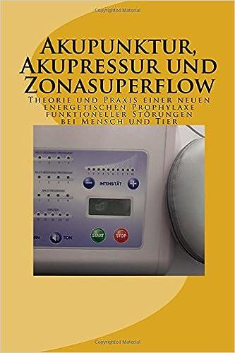Akupunktur, Akupressur und Zonasuperflow: Theorie und Praxis einer neuen energetischen Prophylaxe funktioneller Störungen bei Mensch und Tier