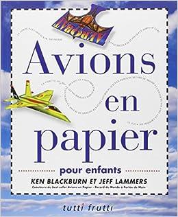 Amazonfr Avions En Papier Pour Enfants Ken Blackbrun Jeff
