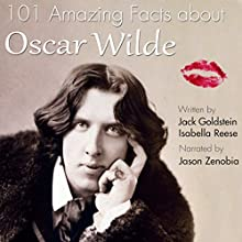 101 Amazing Facts About Oscar Wilde Audiobook by Jack Goldstein, Isabella Reese Narrated by Jason Zenobia