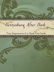 Gettysburg After Dark: True Experiences of a Ghost Tour Guide