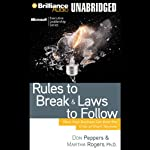 Rules to Break and Laws to Follow: How Your Business Can Beat the Crisis of Short-Termism | Don Peppers,Martha Rogers, Ph.D.