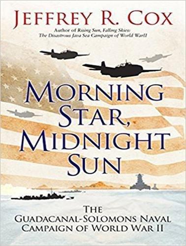Morning Star, Midnight Sun: The GuadalcanalSolomons Naval Campaign of World War II