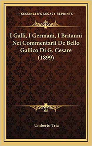 Amazon Com I Galli I Germani I Britanni Nei Commentarii De Bello Gallico Di G Cesare 1899 Italian Edition 9781168928849 Tria Umberto Books