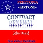 FreeTopia, Part One: Contract Renewal | John David