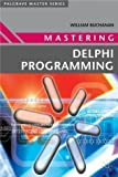 Mastering Delphi Programming (Palgrave Master Series) by Buchanan, William published by Palgrave Macmillan (2003)