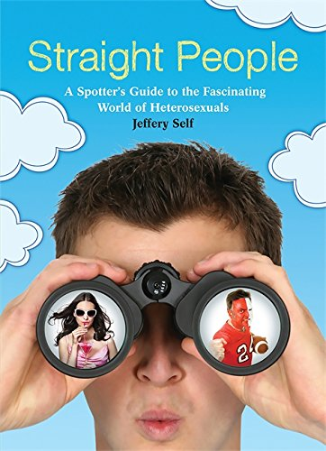 Straight People: A Spotter's Guide to the Fascinating World of Heterosexuals