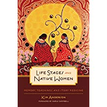 Life Stages and Native Women: Memory, Teachings, and Story Medicine (Critical Studies in Native History)