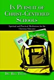 img - for In Pursuit of Christ-Centered Schools: Spiritual and Practical Meditations for Christian Educators by Dr. Bill Truby (2005-08-22) book / textbook / text book