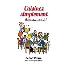 Cuisinez simplement, c'est amusant !: www.benoit-pierre.com (French Edition)