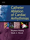 img - for Catheter Ablation of Cardiac Arrhythmias by Shoei K. Stephen Huang MD (2006-02-15) book / textbook / text book