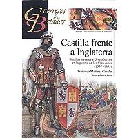 Castilla frente a Inglaterra: Batallas navales y desembarcos en la guerra de los Cien Años 1337-1453: 142 (GUERREROS Y…