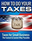 img - for SMALL BUSINESS: How to Do Your Taxes: Taxes for Small Business - The Fastest & Easiest Way Possible (Accounting Books, Taxes, Tax, Accounting Made Simple) for Dummies, Accounting for Dummies, Taxes book / textbook / text book