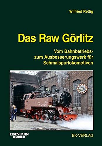 Das Raw Görlitz: Vom Bahnbetriebs- zum Ausbesserungswerk für Schmalspurlokomotiven