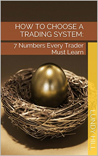 How to Choose a Trading System:: 7 Numbers Every Trader Must Learn (Seven Trading Systems For The S&p Futures)