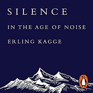 Silence: In the Age of Noise Audiobook by Erling Kagge Narrated by Atli Gunnarsson