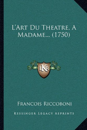 Read Online L'Art Du Theatre, A Madame... (1750) (French Edition) pdf epub