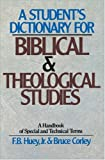 A Student's Dictionary for Biblical and Theological Studies, F. B. Huey and Bruce Corley, 0310459516