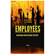 Employees: Obtaining, and Retaining the Best