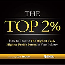 The Top 2%: How to Become the Highest-Paid, Highest-Profile Person in Your Industry Audiobook by Nightingale Conant Learning System Narrated by Dan Strutzel