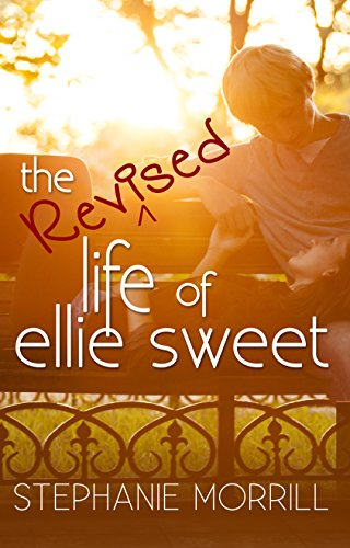 The Revised Life of Ellie Sweet by [Morrill, Stephanie]
