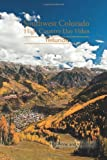 Southwest Colorado High Country Day Hikes, Anne Poe, Mike Poe, 098297664X