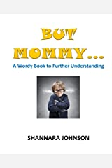 But Mommy...: A Wordy Book to Further Understanding (Wordy Books 1) Kindle Edition