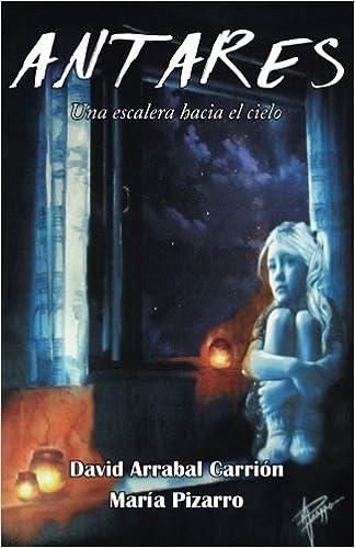 Antares: Una escalera hacia el cielo: Amazon.es: Carrión, David Arrabal, Núñez, María Pizarro: Libros