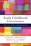 Early Childhood Governance : Choices and Consequences, Kagan, Sharon L. and Gomez, Rebecca E., 0807756318