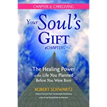Your Soul's Gift eChapters - Chapter 4: Caregiving: The Healing Power of the Life You Planned Before You Were Born