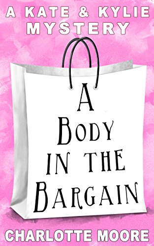 A Body in the Bargain: A Kate & Kylie Mystery (Kate & Kylie Southern Mystery Book 1)