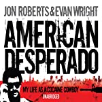 American Desperado: My Life as a Cocaine Cowboy | Jon Roberts,Evan Wright