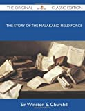 The Story of the Malakand Field Force - the Original Classic Edition, Winston L. S. Churchill, 1486151183
