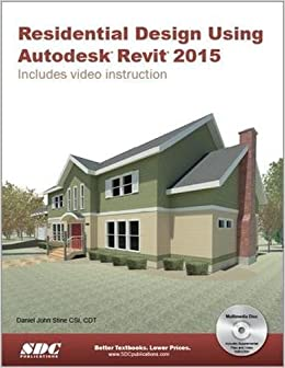 Residential Design Using Autodesk Revit 2015: Daniel John Stine:  9781585038893: Amazon.com: Books