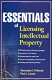 Essentials of Licensing Intellectual Property, Alexander I. Poltorak and Paul J. Lerner, 0471432334
