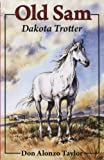 img - for Old Sam: Dakota Trotter (Bethlehem Budget Books) by Don Alonzo Taylor (2001-10-04) book / textbook / text book