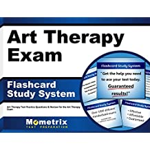 Art Therapy Exam Flashcard Study System: Art Therapy Test Practice Questions & Review for the Art Therapy Exam...