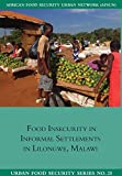 Food Insecurity in Informal Settlements in Lilongwe Malawi (Urban Food Security Series)