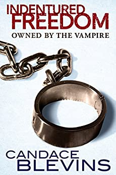 Indentured Freedom: Owned by the Vampire (Dark Underbelly Book 2) by [Blevins, Candace]