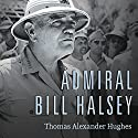 Admiral Bill Halsey: A Naval Life Audiobook by Thomas Alexander Hughes Narrated by David Drummond